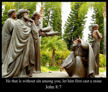 He That is without sin, cast the first stone
